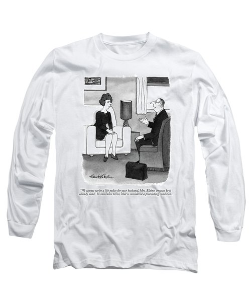 We Cannot Write A Life Policy For Your Husband Long Sleeve T-Shirt