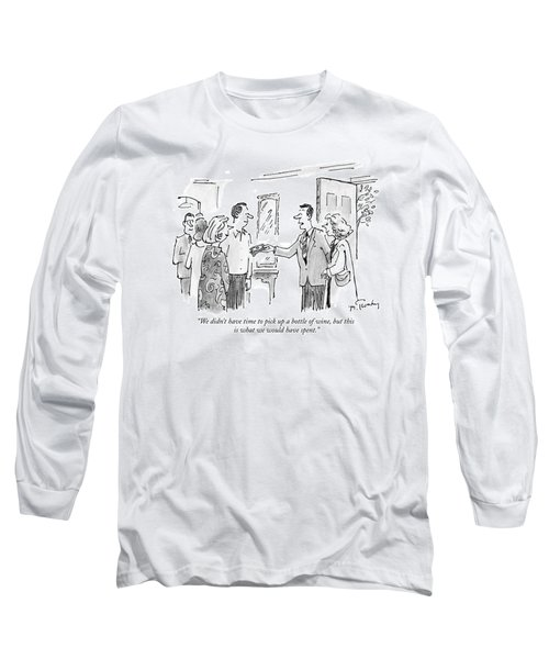 We Didn't Have Time To Pick Up A Bottle Of Wine Long Sleeve T-Shirt