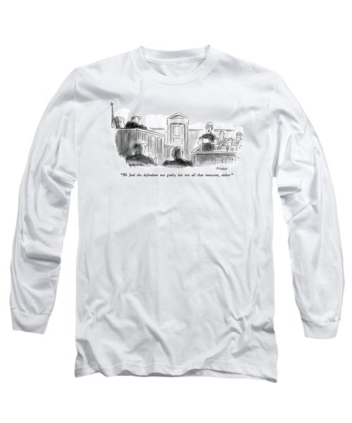 We Find The Defendant Not Guilty But Not All That Long Sleeve T-Shirt