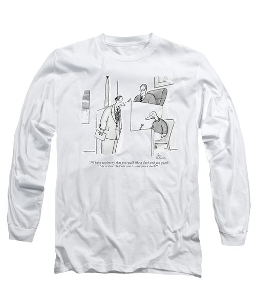 We Have Testimony That You Walk Like A Duck Long Sleeve T-Shirt