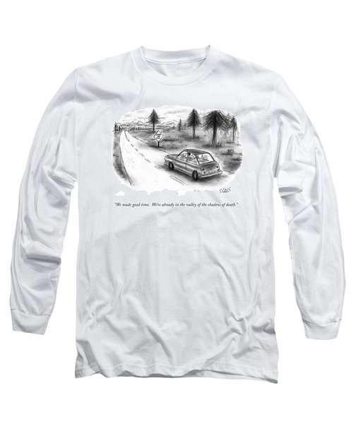 We Made Good Time.  We're Already In The Valley Long Sleeve T-Shirt