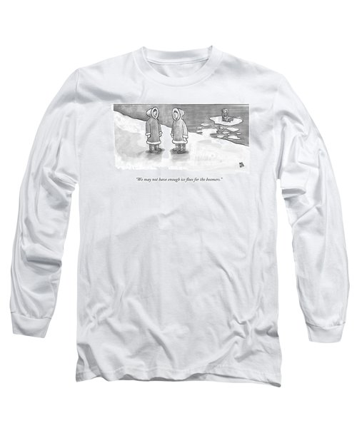 We May Not Have Enough Ice Floes For The Boomers Long Sleeve T-Shirt