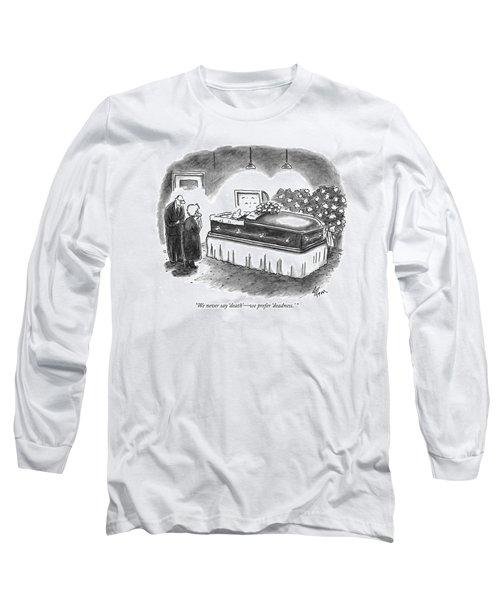 We Never Say 'death' - We Prefer 'deadness.' Long Sleeve T-Shirt