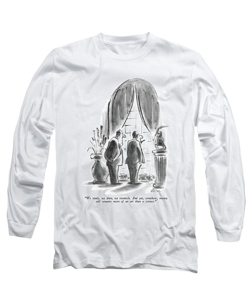 We Study, We Plan, We Research.  And Yet Long Sleeve T-Shirt