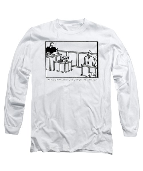 We, The Jury, Find The Defendant Guilty Long Sleeve T-Shirt