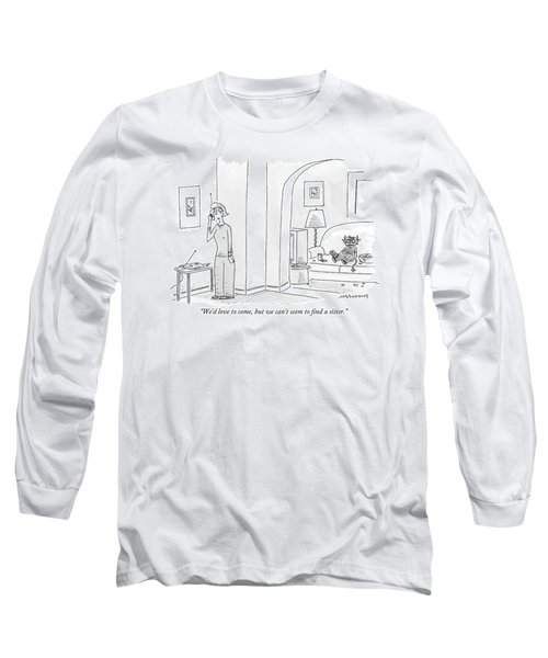 We'd Love To Come Long Sleeve T-Shirt