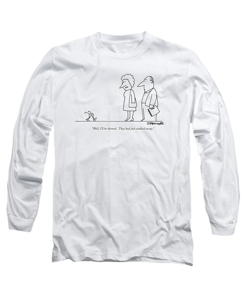 Well, I'll Be Darned. They Had Just Walked Away Long Sleeve T-Shirt