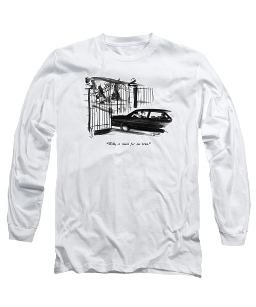 Well, So Much For Oat Bran Long Sleeve T-Shirt