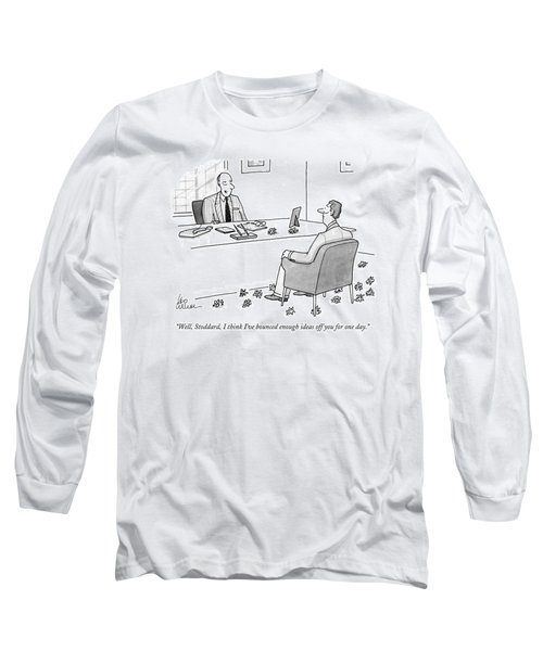 Well, Stoddard, I Think I've Bounced Enough Ideas Long Sleeve T-Shirt