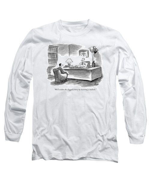 We'll Widen The Clogged Artery By Inserting Long Sleeve T-Shirt