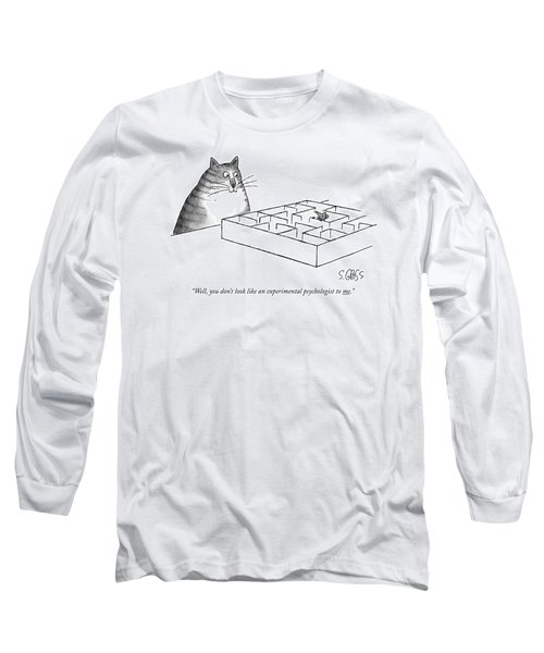 Well, You Don't Look Like An Experimental Long Sleeve T-Shirt