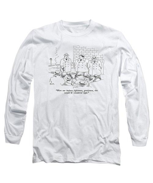 Were Our Business Legitimate Long Sleeve T-Shirt