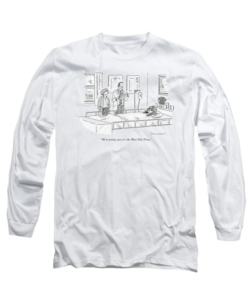 We're Pretty Sure It's The West Nile Virus Long Sleeve T-Shirt