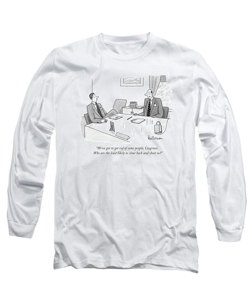 We've Got To Get Rid Of Some People Long Sleeve T-Shirt