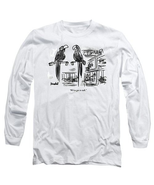 We've Got To Talk Long Sleeve T-Shirt