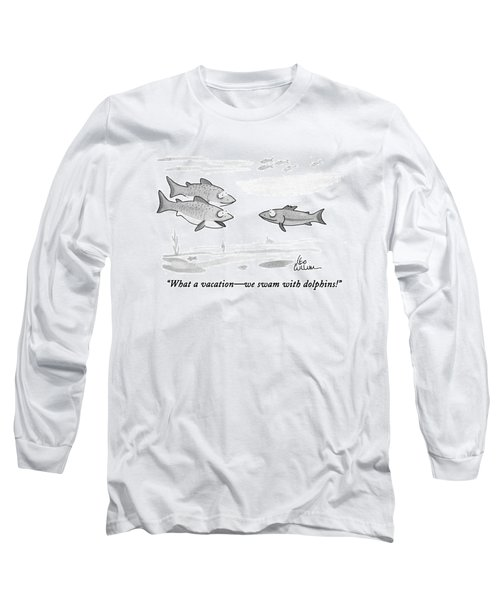 What A Vacation - We Swam With Dolphins! Long Sleeve T-Shirt