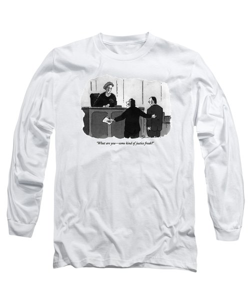 What Are You - Some Kind Of Justice Freak? Long Sleeve T-Shirt