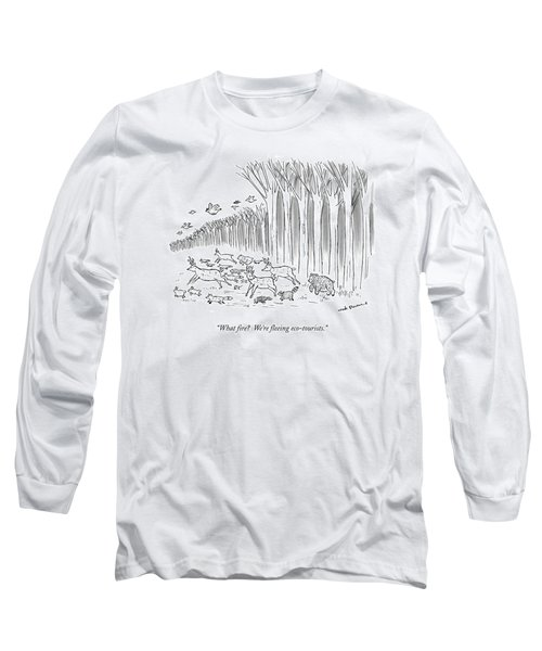 What Fire?  We're Fleeing Eco-tourists Long Sleeve T-Shirt