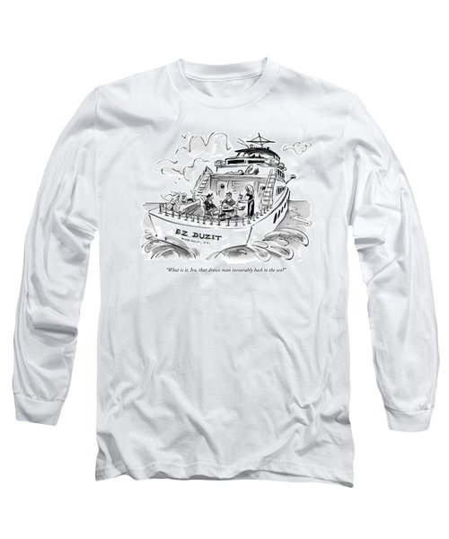 What Is It, Ira, That Draws Man Inexorably Back Long Sleeve T-Shirt