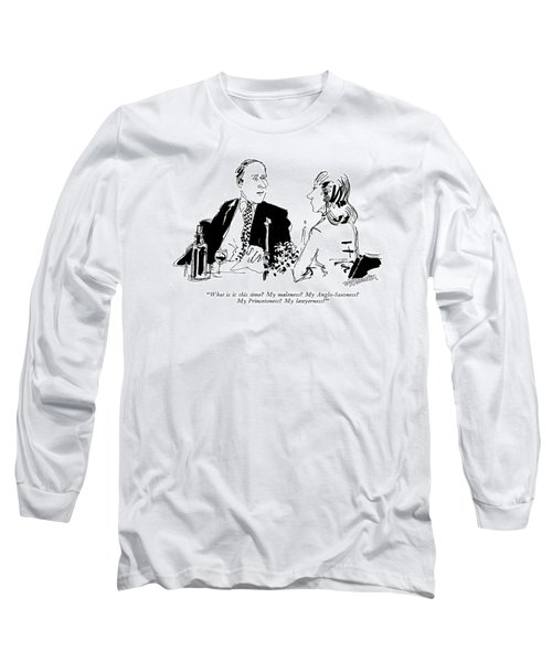 What Is It This Time?  My Maleness? Long Sleeve T-Shirt