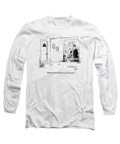 What Kind Of Mischief Are You Into Now? Long Sleeve T-Shirt
