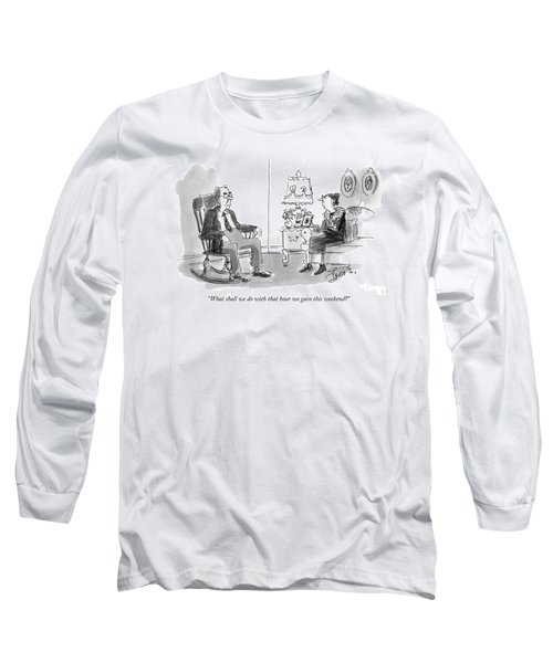 What Shall We Do With That Hour We Gain This Long Sleeve T-Shirt