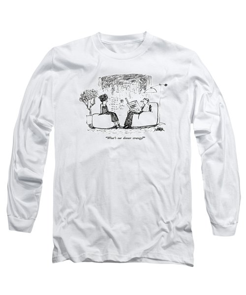 What's Our Dinner Strategy? Long Sleeve T-Shirt