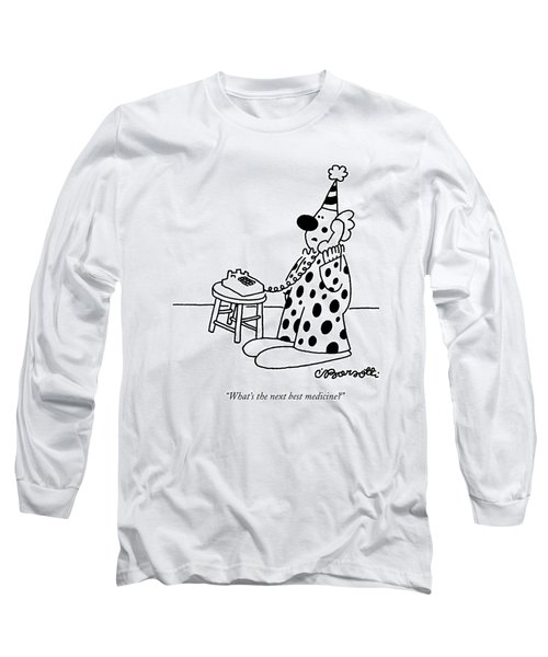 What's The Next Best Medicine? Long Sleeve T-Shirt