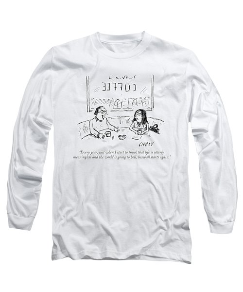 When I Start To Think That Life Is Utterly Long Sleeve T-Shirt