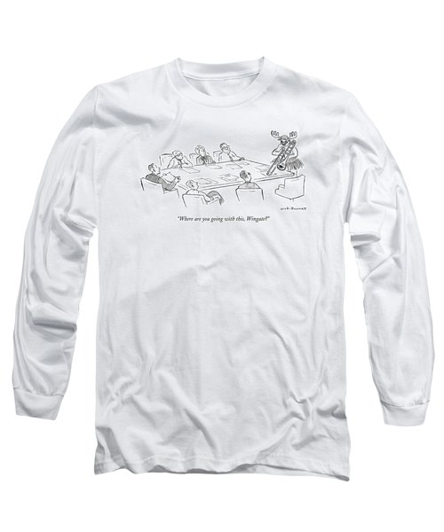 Where Are You Going With This Long Sleeve T-Shirt