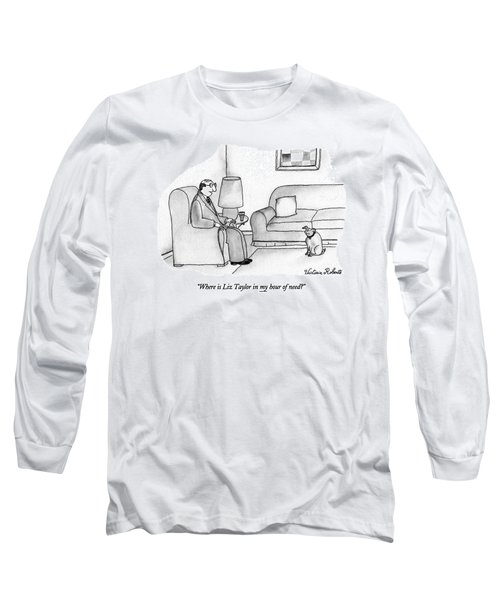 Where Is Liz Taylor In My Hour Of Need? Long Sleeve T-Shirt