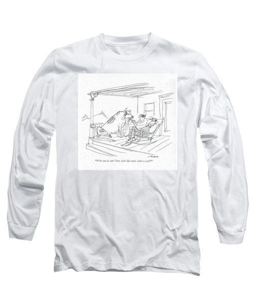 Who Was It Said 'into Each Life Must Come A Cow'? Long Sleeve T-Shirt