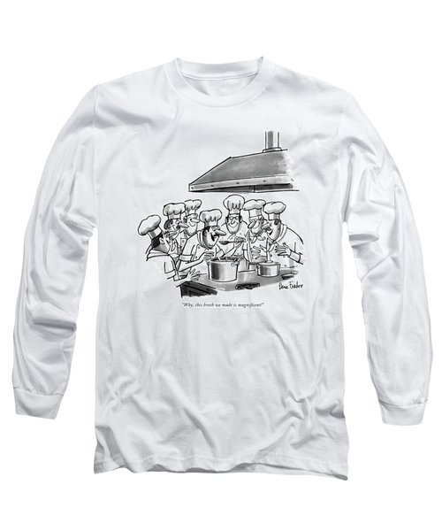 Why, This Broth We Made Is Magni?cent! Long Sleeve T-Shirt