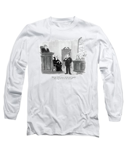 Will The Witness Please Tell The Court Exactly Long Sleeve T-Shirt