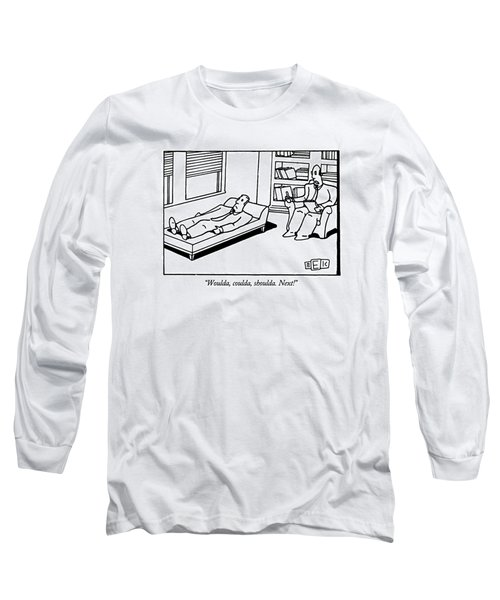 Woulda, Coulda, Shoulda.  Next! Long Sleeve T-Shirt