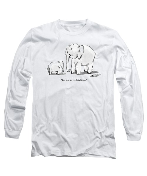 Yes, Son, We're Republicans Long Sleeve T-Shirt