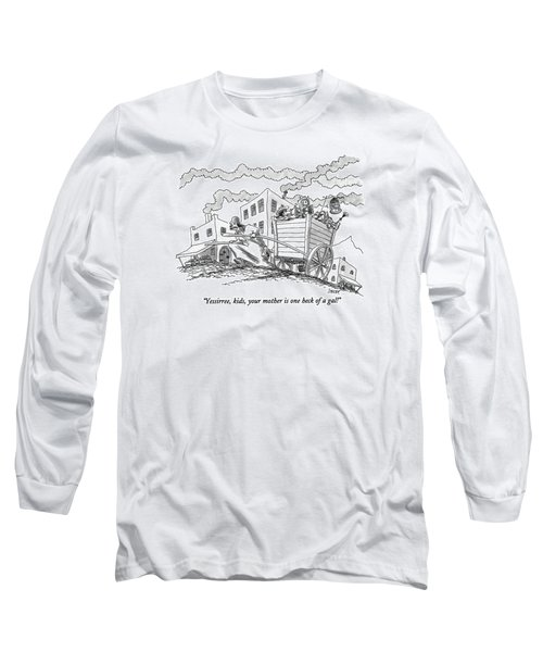 Yessirree, Kids, Your Mother Is One Heck Of A Gal! Long Sleeve T-Shirt