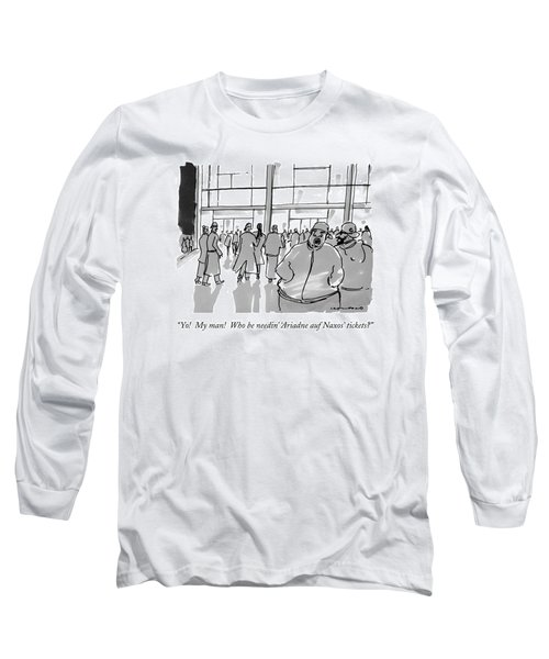 Yo!  My Man!  Who Be Needin' 'ariadne Auf Naxos' Long Sleeve T-Shirt