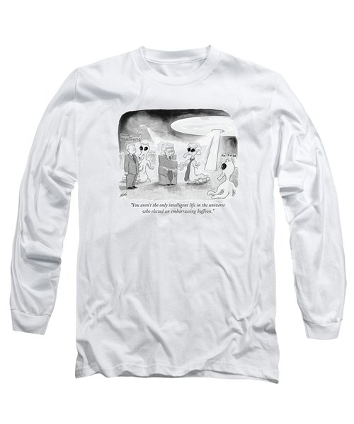 You Aren't The Only Intelligent Life Long Sleeve T-Shirt