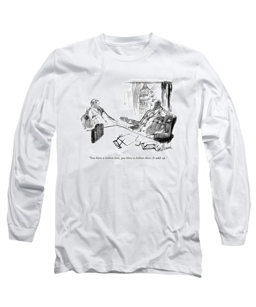 You Blow A Billion Here Long Sleeve T-Shirt