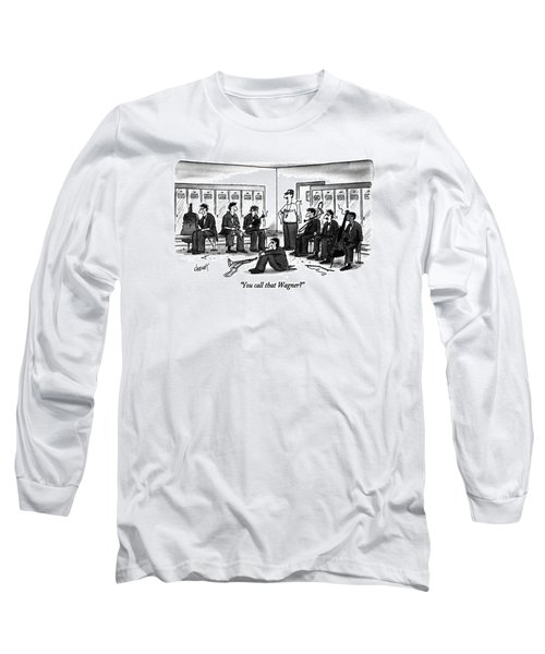 You Call That Wagner? Long Sleeve T-Shirt