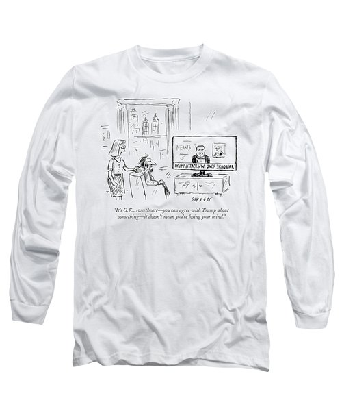 You Can Agree With Trump About Something Long Sleeve T-Shirt