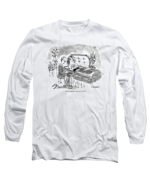 You Couldn't Put On A Tie? Long Sleeve T-Shirt