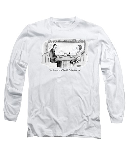 You Have An Air Of Camille Paglia About You Long Sleeve T-Shirt