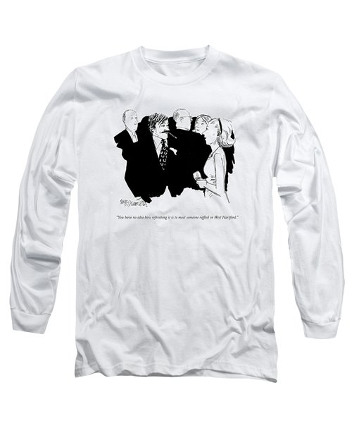 You Have No Idea How Refreshing It Is To Meet Long Sleeve T-Shirt