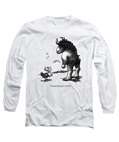 You Just Don't Get Long Sleeve T-Shirt by Eldon Dedini