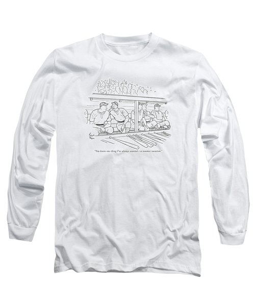 You Know One Thing I've Always Wanted - A Summer Long Sleeve T-Shirt
