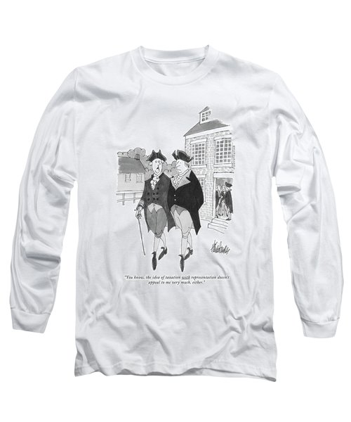 You Know, The Idea Of Taxation Long Sleeve T-Shirt