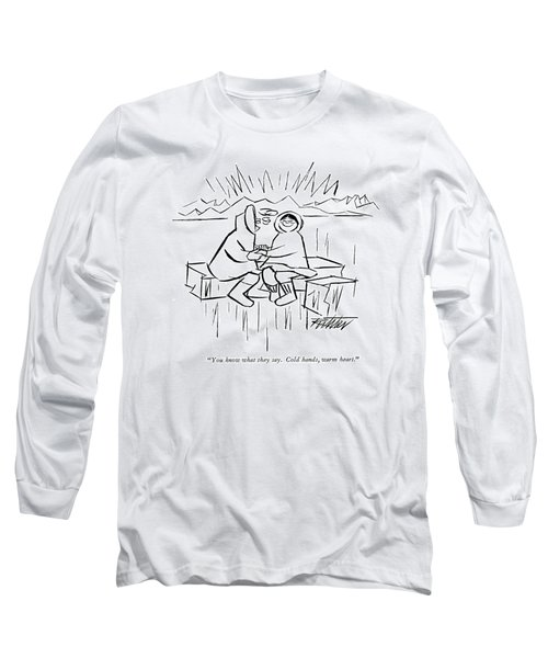 You Know What They Say.  Cold Hands Long Sleeve T-Shirt