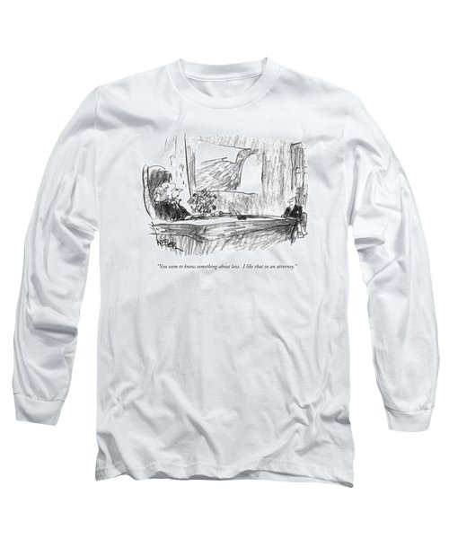 You Seem To Know Something About Law.  I Like Long Sleeve T-Shirt by Robert Weber